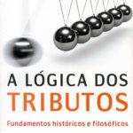 A Lógica dos Tributos - Fundamentos históricos e filosóficos