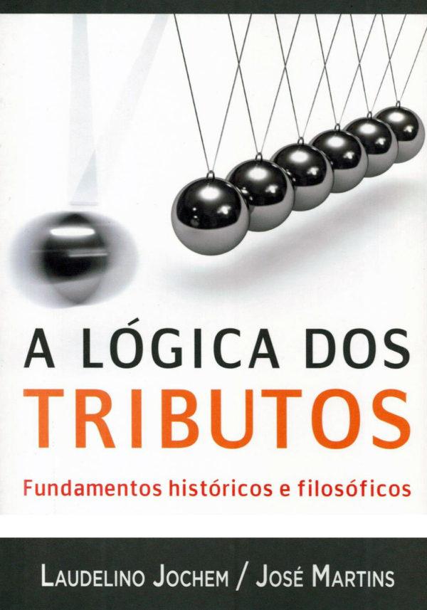 A Lógica dos Tributos – Fundamentos históricos e filosóficos