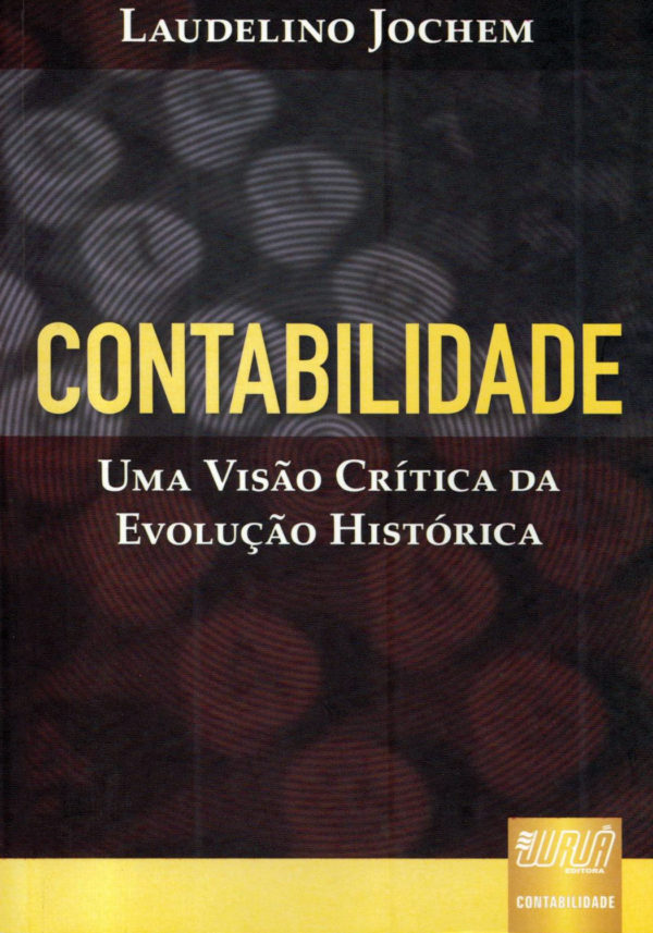 Contabilidade – Uma Visão Crítica da Evolução Histórica 1ª ed.